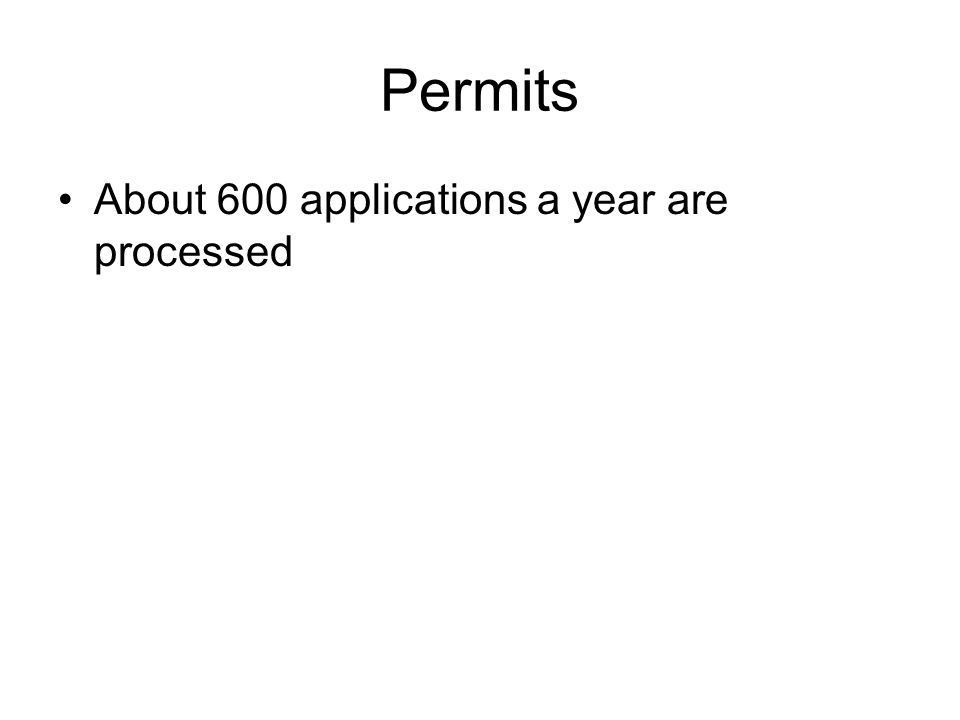 Permits About 600 applications a year are processed