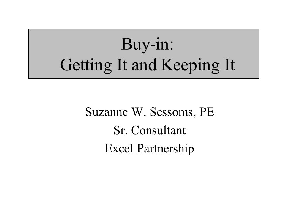 Buy-in: Getting It and Keeping It Suzanne W. Sessoms, PE Sr. Consultant Excel Partnership
