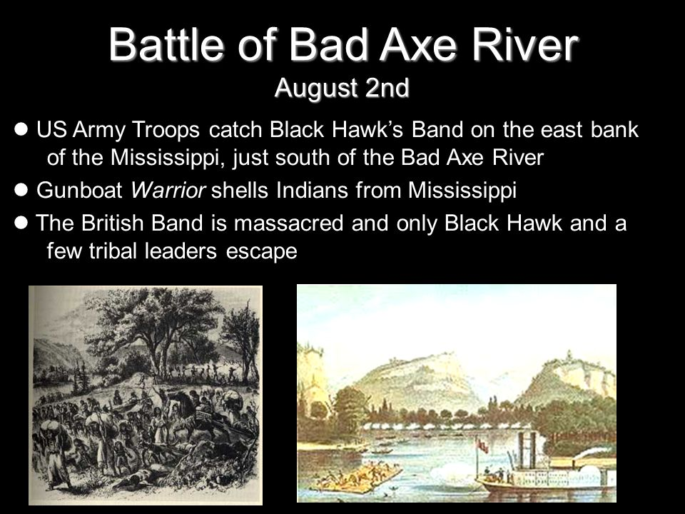 Battle of Bad Axe River August 2nd US Army Troops catch Black Hawks Band on the east bank of the Mississippi, just south of the Bad Axe River Gunboat