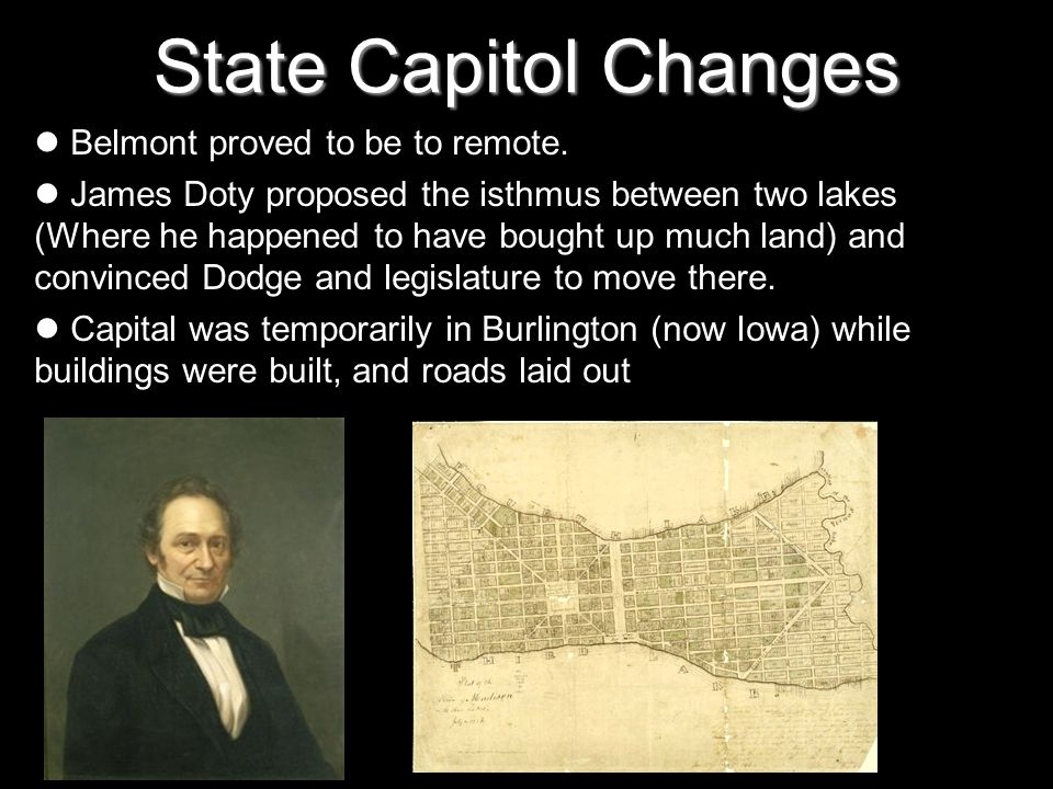 State Capitol Changes Belmont proved to be to remote. James Doty proposed the isthmus between two lakes (Where he happened to have bought up much land