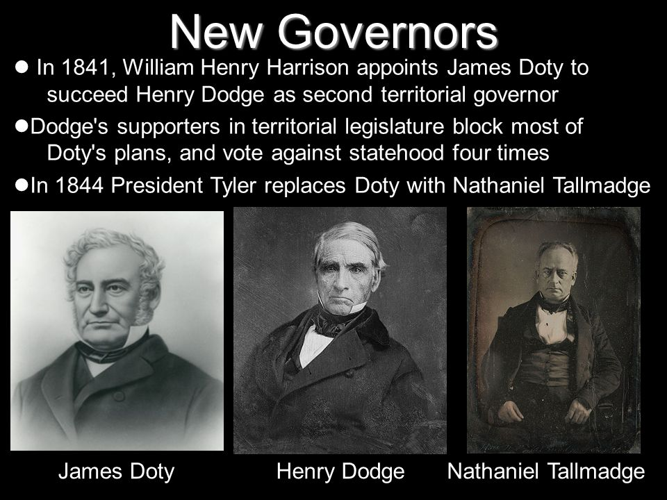 New Governors In 1841, William Henry Harrison appoints James Doty to succeed Henry Dodge as second territorial governor Dodge's supporters in territor