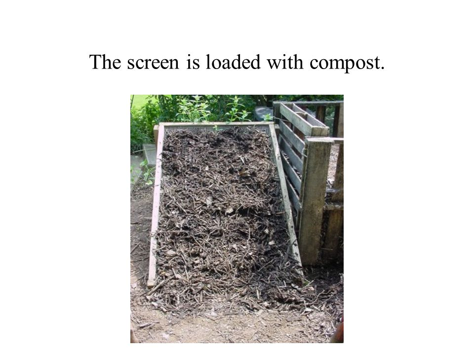 The screen is loaded with compost.