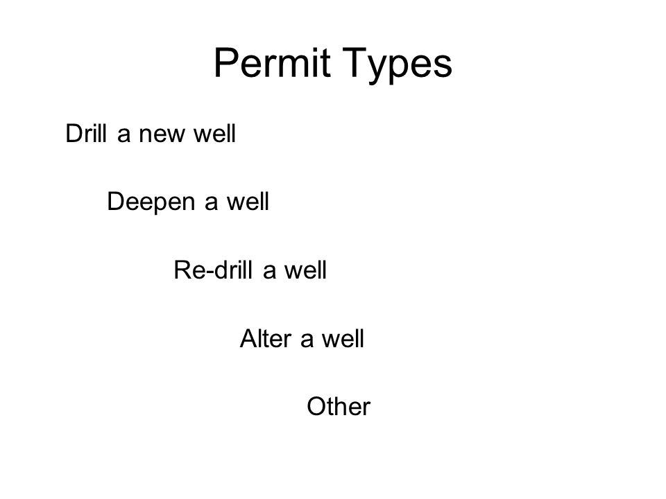 Permit Types Drill a new well Deepen a well Re-drill a well Alter a well Other