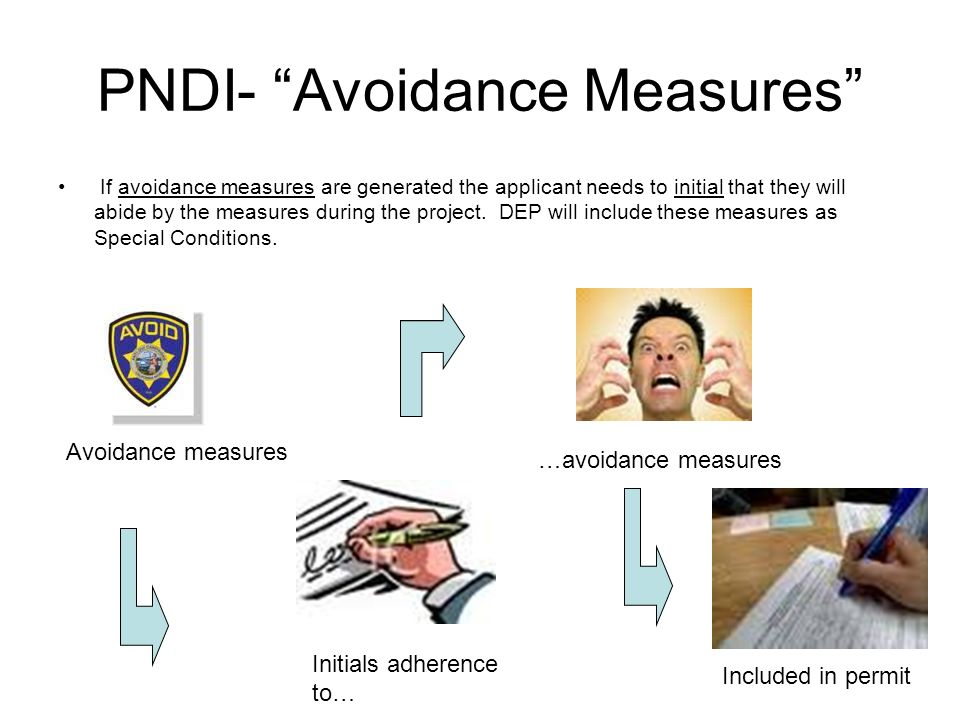 PNDI- Avoidance Measures If avoidance measures are generated the applicant needs to initial that they will abide by the measures during the project.