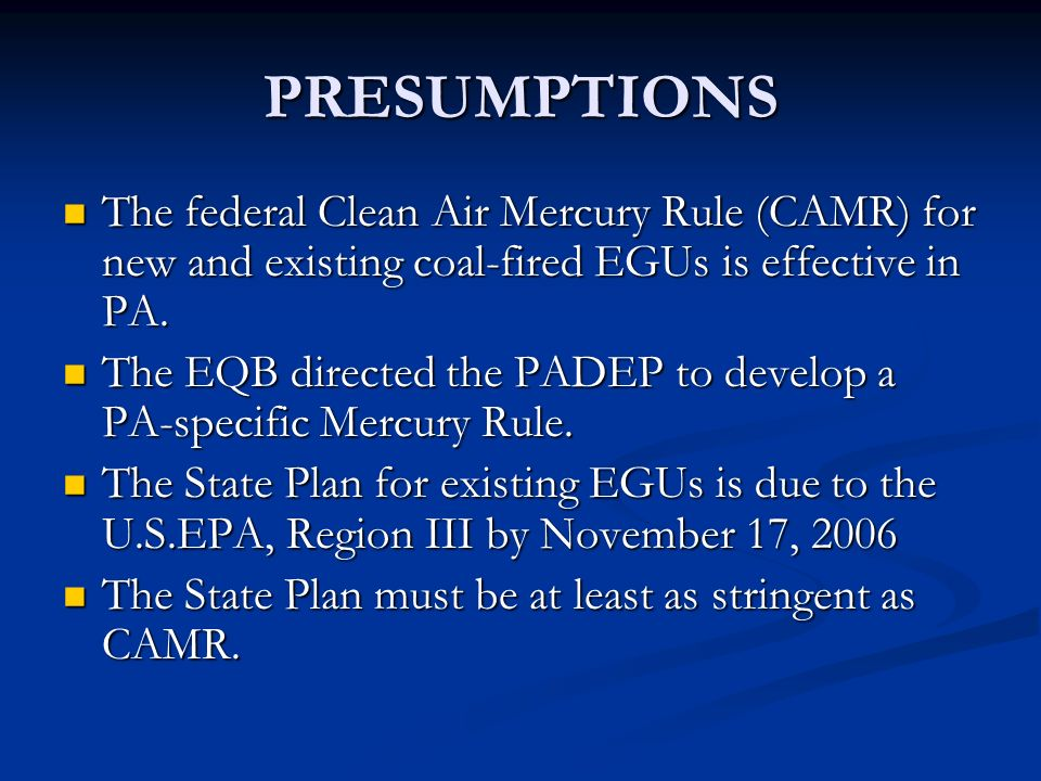 PRESUMPTIONS The federal Clean Air Mercury Rule (CAMR) for new and existing coal-fired EGUs is effective in PA.