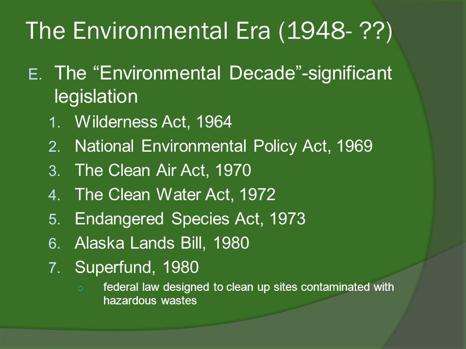 The Environmental Era (1948- ) E. The Environmental Decade-significant legislation 1.
