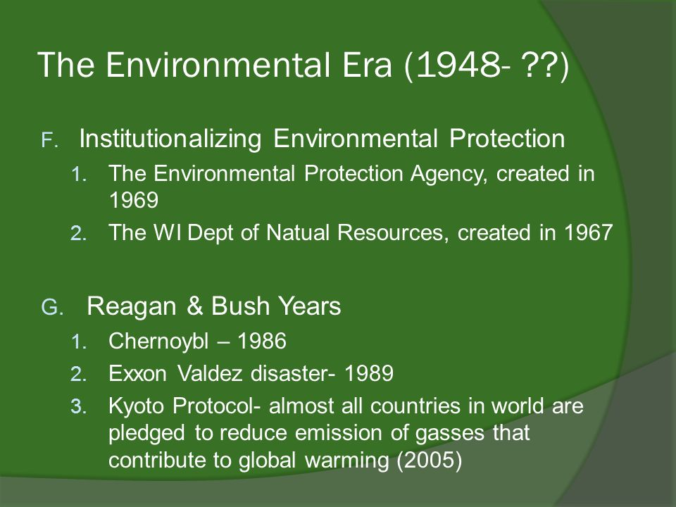 The Environmental Era (1948- ??) F.Institutionalizing Environmental Protection 1.