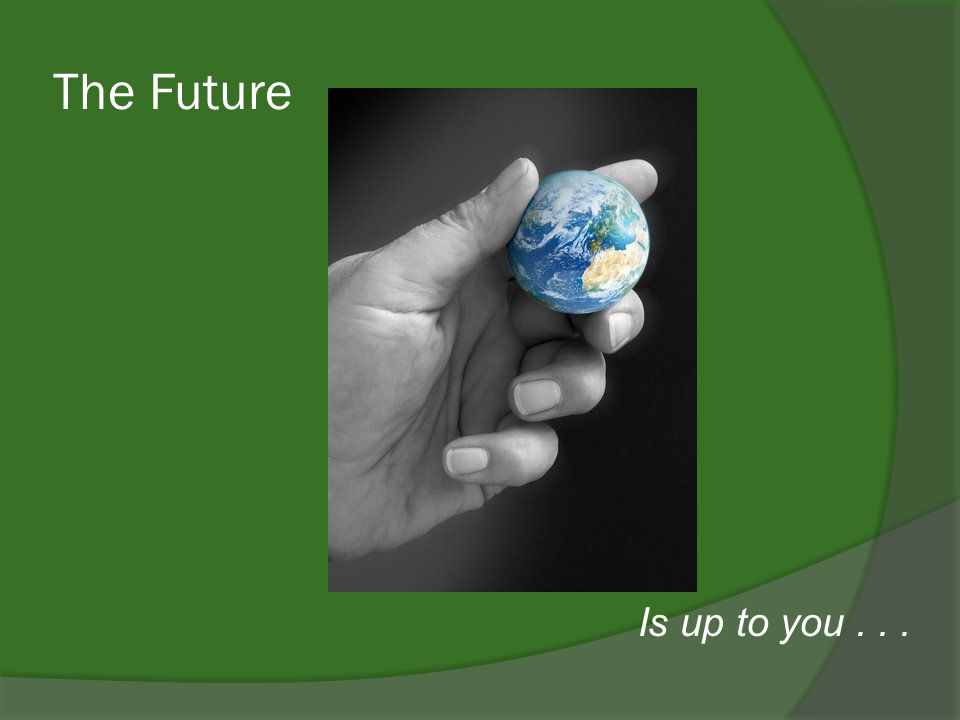 The Future Is up to you...
