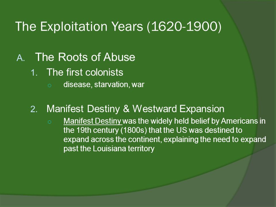 The Exploitation Years (1620-1900) A.The Roots of Abuse 1.