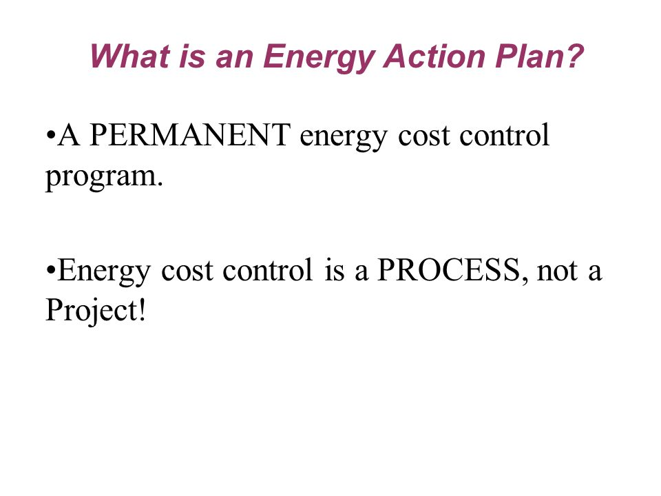 A PERMANENT energy cost control program. Energy cost control is a PROCESS, not a Project.