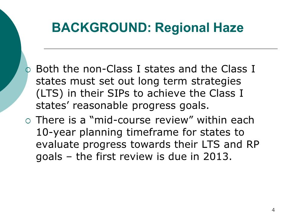 4 BACKGROUND: Regional Haze Both the non-Class I states and the Class I states must set out long term strategies (LTS) in their SIPs to achieve the Class I states reasonable progress goals.