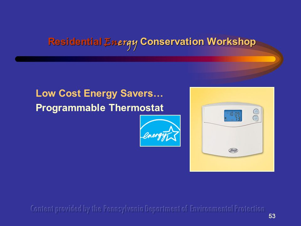 53 Low Cost Energy Savers… Programmable Thermostat Residential Energy Conservation Workshop