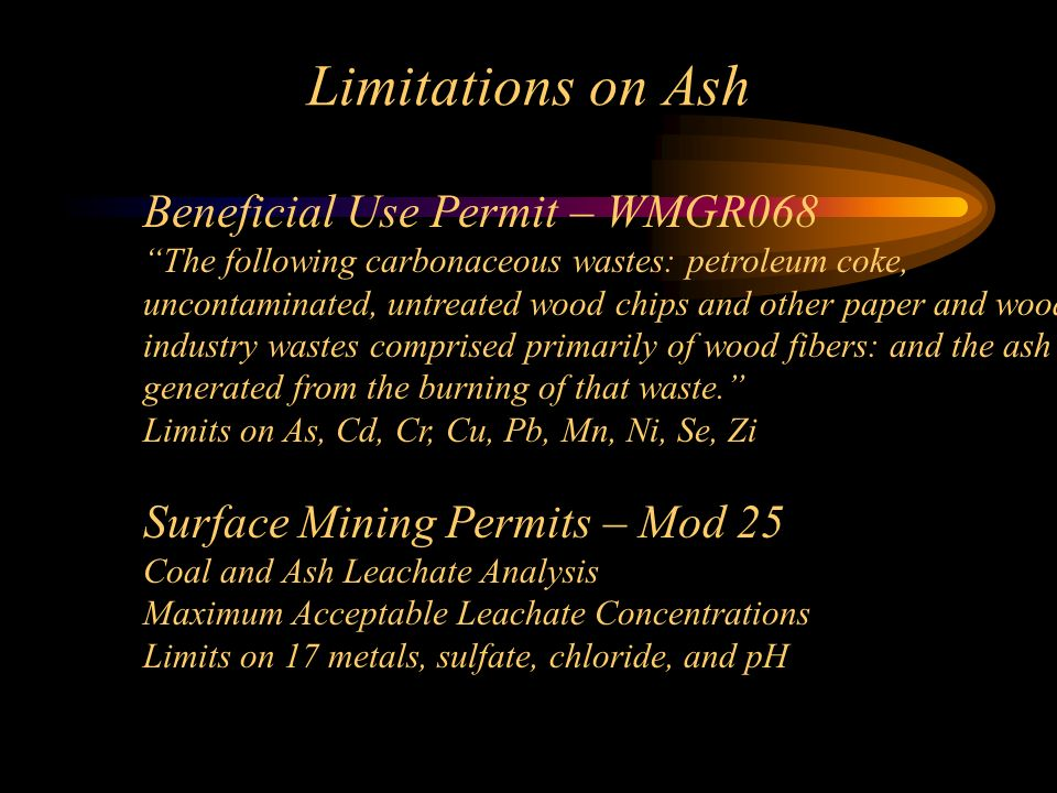 Limitations on Ash Beneficial Use Permit – WMGR068 The following carbonaceous wastes: petroleum coke, uncontaminated, untreated wood chips and other p