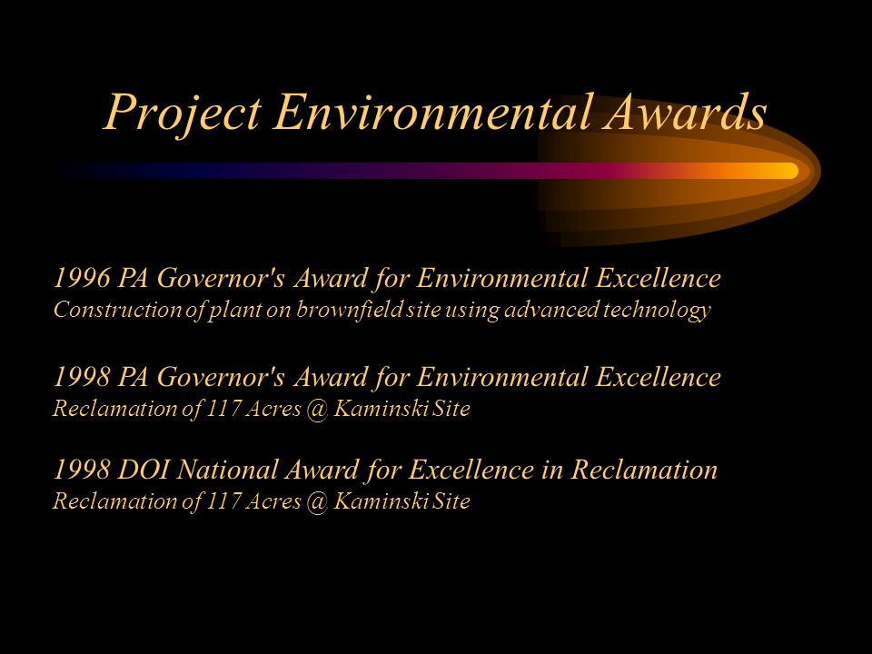 Project Environmental Awards 1996 PA Governor's Award for Environmental Excellence Construction of plant on brownfield site using advanced technology