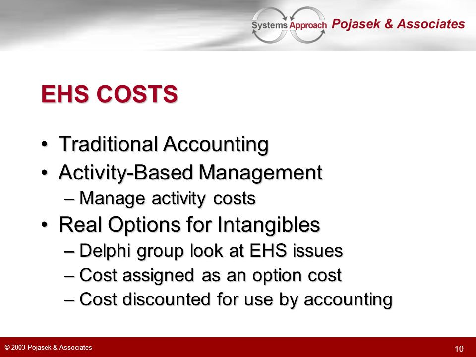 © 2003 Pojasek & Associates 10 EHS COSTS Traditional AccountingTraditional Accounting Activity-Based ManagementActivity-Based Management –Manage activ
