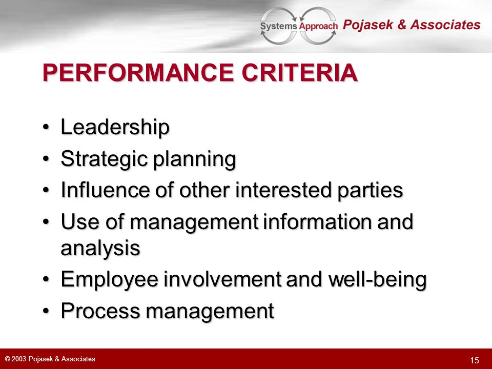 © 2003 Pojasek & Associates 15 PERFORMANCE CRITERIA LeadershipLeadership Strategic planningStrategic planning Influence of other interested partiesInf