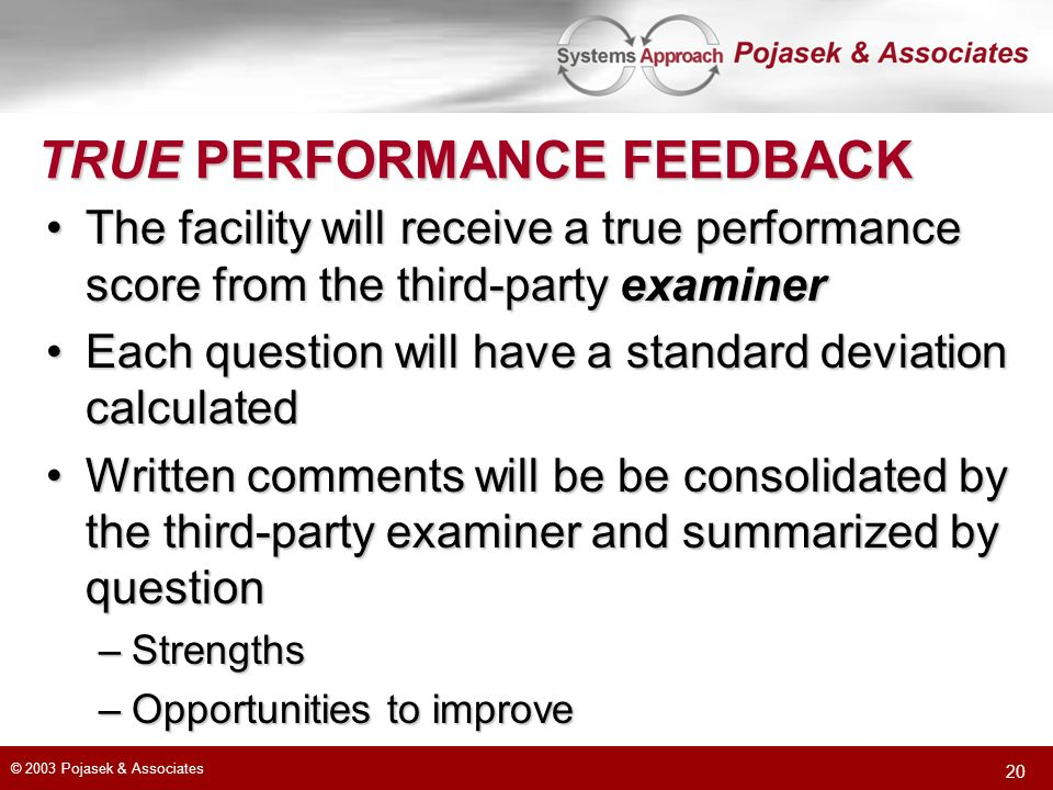 © 2003 Pojasek & Associates 20 TRUE PERFORMANCE FEEDBACK The facility will receive a true performance score from the third-party examinerThe facility