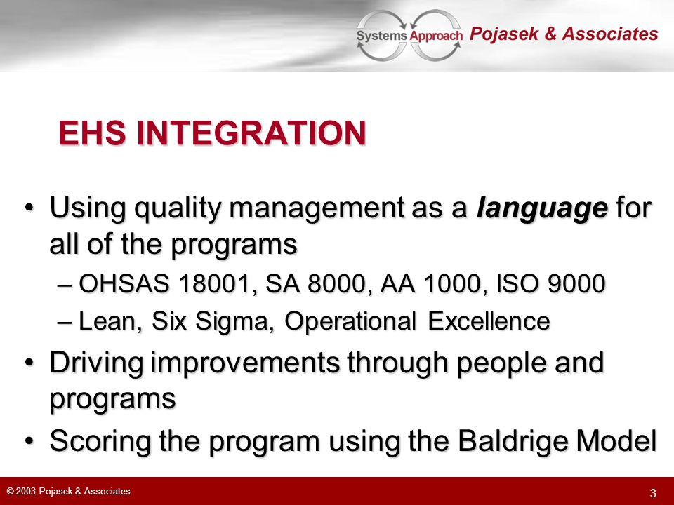 © 2003 Pojasek & Associates 3 EHS INTEGRATION Using quality management as a language for all of the programsUsing quality management as a language for