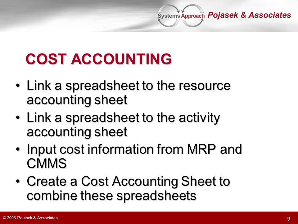 © 2003 Pojasek & Associates 9 COST ACCOUNTING Link a spreadsheet to the resource accounting sheetLink a spreadsheet to the resource accounting sheet L