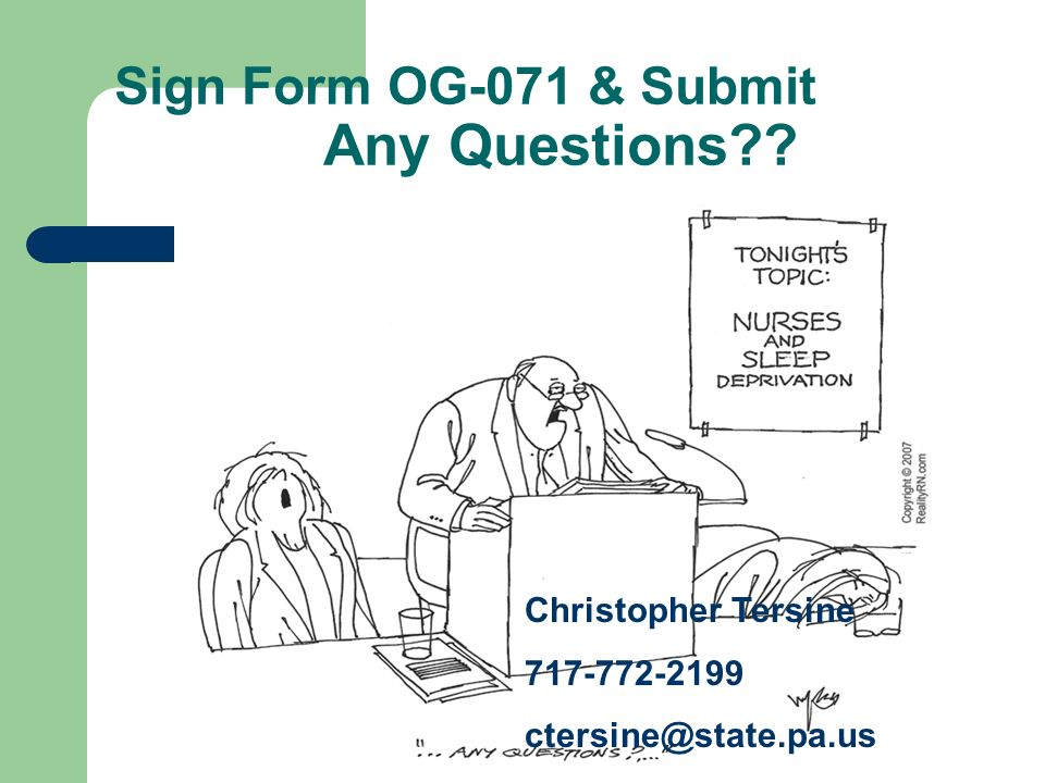 Sign Form OG-071 & Submit Any Questions Christopher Tersine 717-772-2199 ctersine@state.pa.us