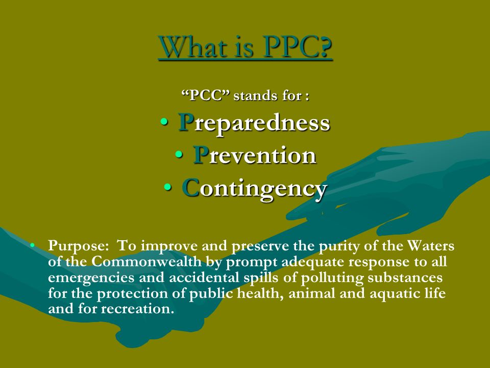 What is PPC ? PCC stands for : PreparednessPreparedness PreventionPrevention ContingencyContingency Purpose: To improve and preserve the purity of the
