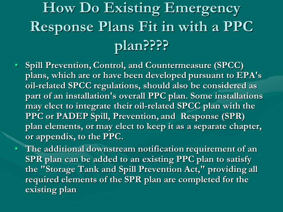 How Do Existing Emergency Response Plans Fit in with a PPC plan???? Spill Prevention, Control, and Countermeasure (SPCC) plans, which are or have been