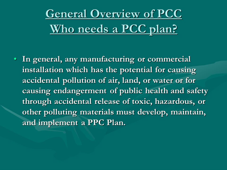 General Overview of PCC Who needs a PCC plan? In general, any manufacturing or commercial installation which has the potential for causing accidental