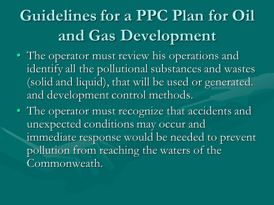 Guidelines for a PPC Plan for Oil and Gas Development The operator must review his operations and identify all the pollutional substances and wastes (