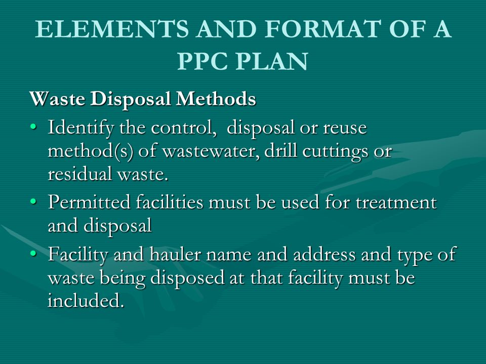 ELEMENTS AND FORMAT OF A PPC PLAN Waste Disposal Methods Identify the control, disposal or reuse method(s) of wastewater, drill cuttings or residual w