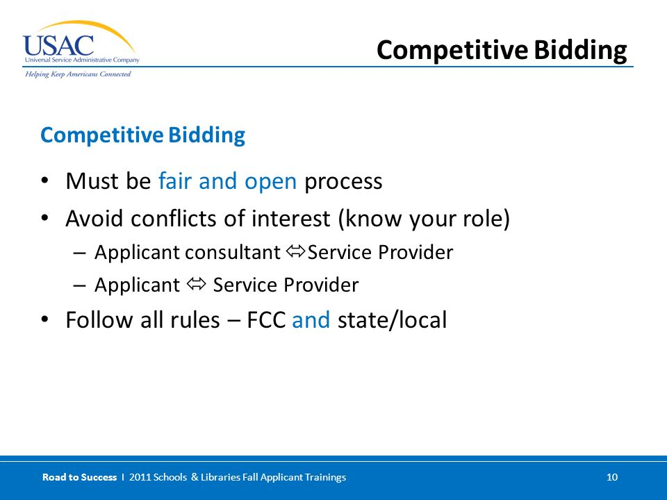 Road to Success I 2011 Schools & Libraries Fall Applicant Trainings 10 Must be fair and open process Avoid conflicts of interest (know your role) – Ap