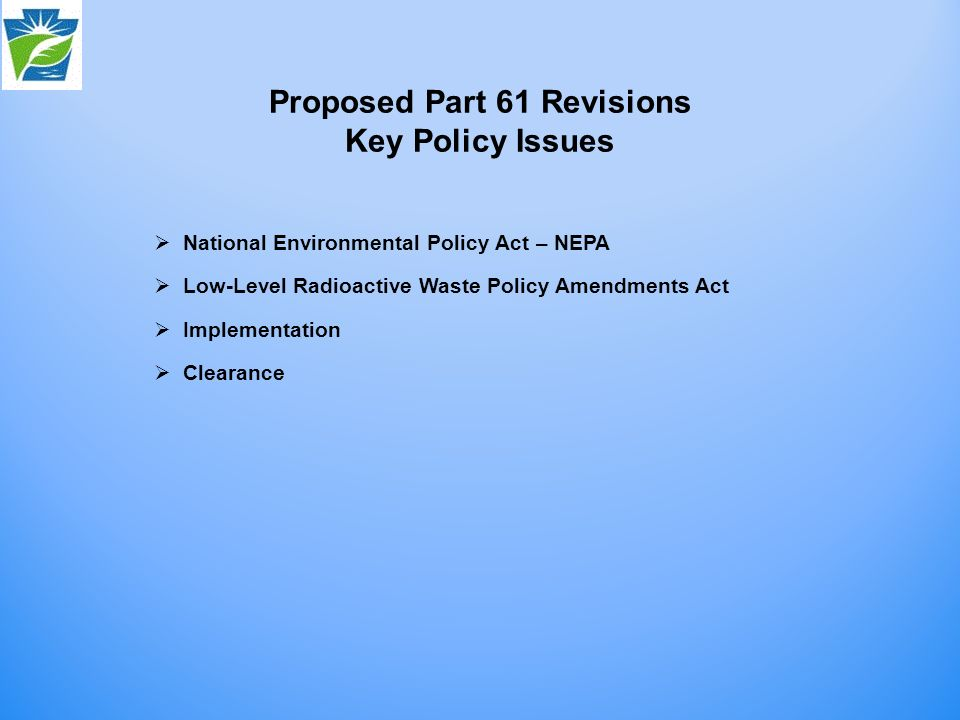 National Environmental Policy Act – NEPA Low-Level Radioactive Waste Policy Amendments Act Implementation Clearance Proposed Part 61 Revisions Key Policy Issues