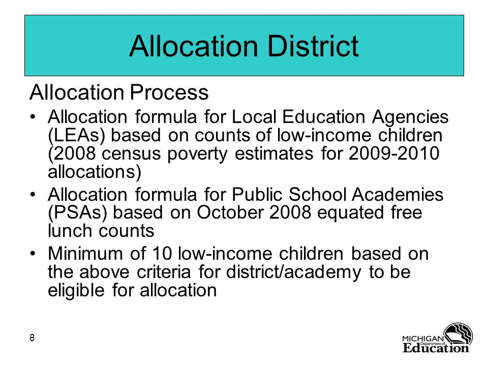 8 Allocation District Allocation Process Allocation formula for Local Education Agencies (LEAs) based on counts of low-income children (2008 census po
