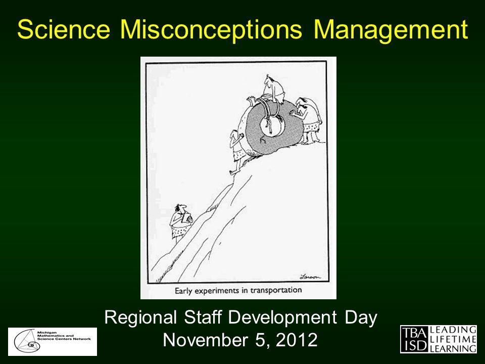 Science Misconceptions Management Regional Staff Development Day November 5, 2012