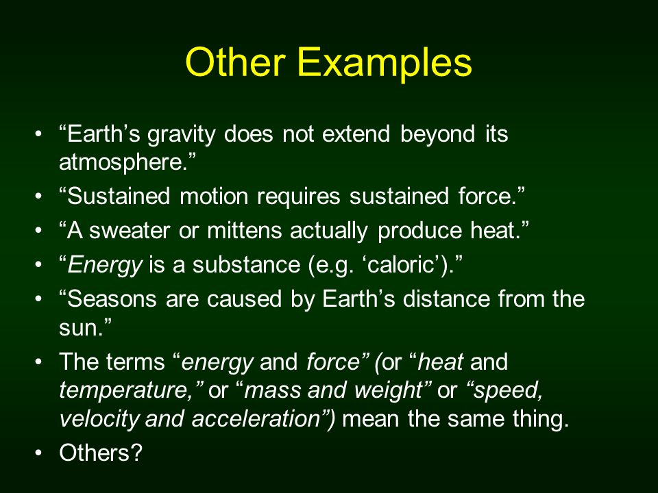 Other Examples Earths gravity does not extend beyond its atmosphere.