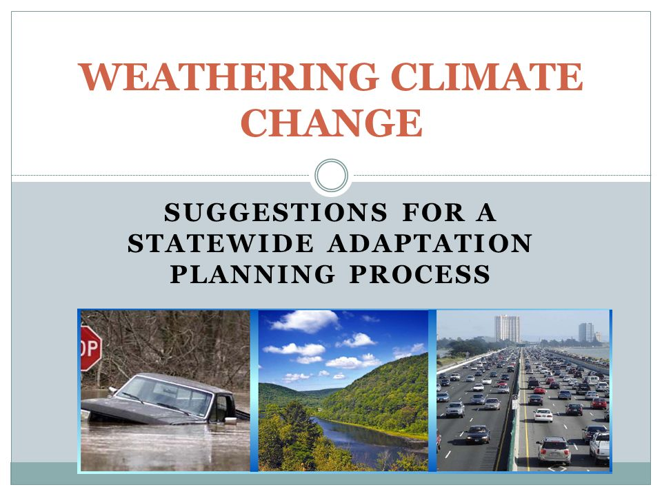 SUGGESTIONS FOR A STATEWIDE ADAPTATION PLANNING PROCESS WEATHERING CLIMATE CHANGE