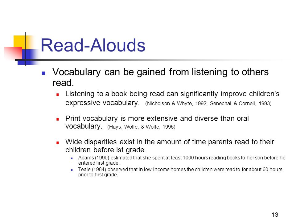 13 Read-Alouds Vocabulary can be gained from listening to others read. Listening to a book being read can significantly improve childrens expressive v
