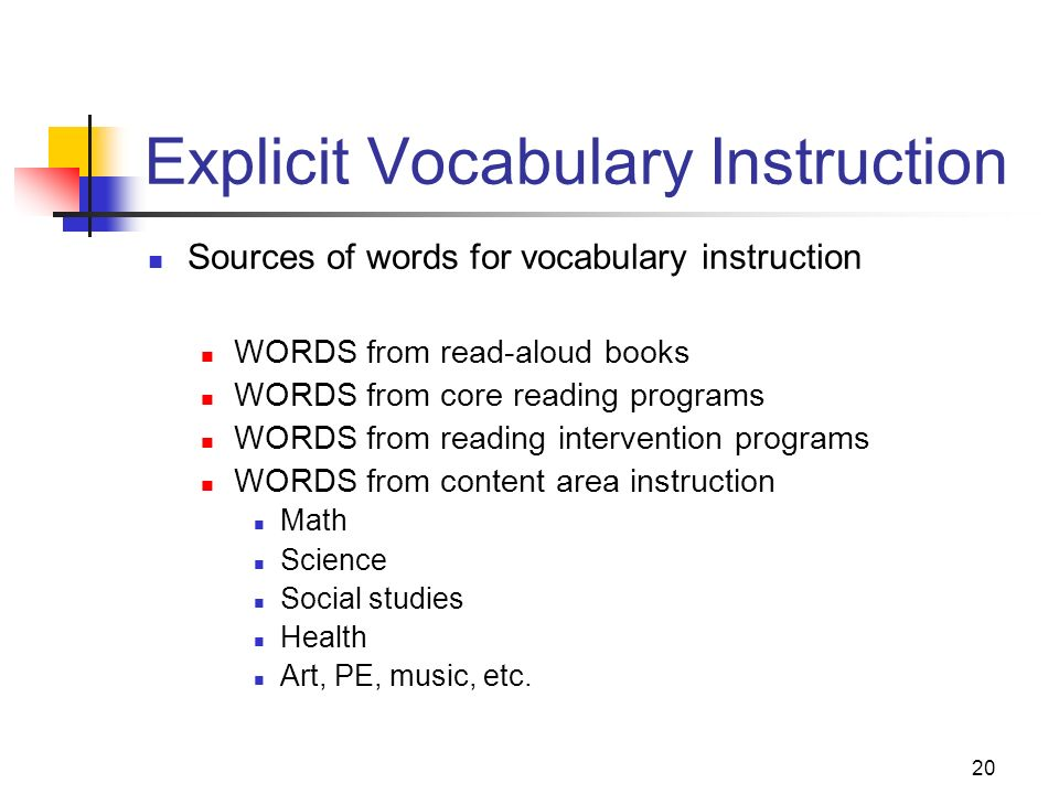 20 Explicit Vocabulary Instruction Sources of words for vocabulary instruction WORDS from read-aloud books WORDS from core reading programs WORDS from