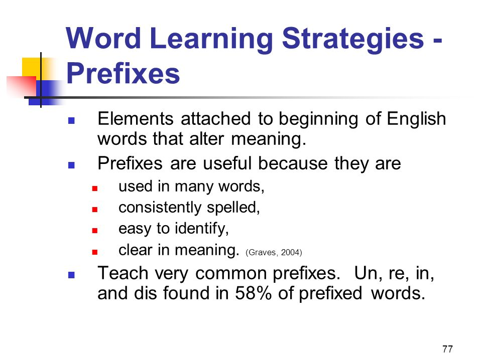 77 Word Learning Strategies - Prefixes Elements attached to beginning of English words that alter meaning. Prefixes are useful because they are used i