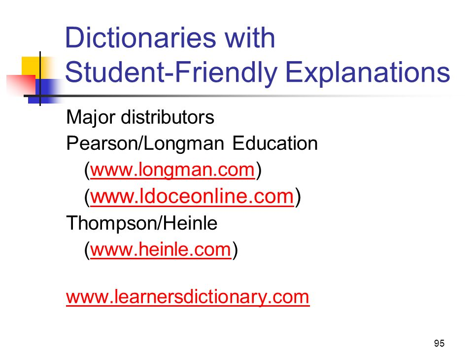 95 Dictionaries with Student-Friendly Explanations Major distributors Pearson/Longman Education (www.longman.com)www.longman.com ( www.ldoceonline.com