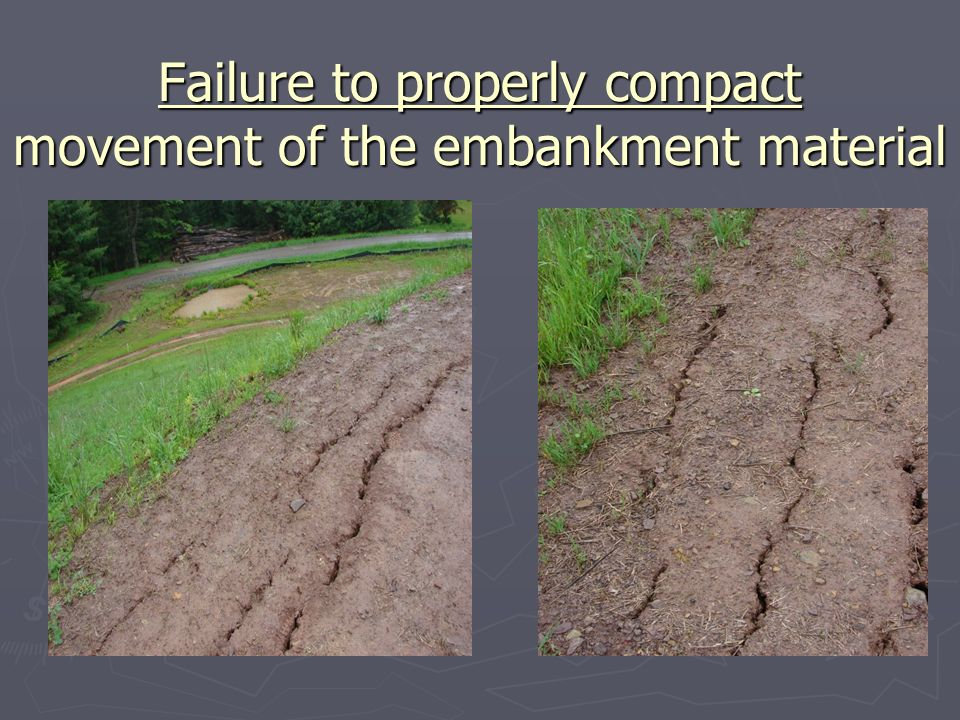 Failure to properly compact movement of the embankment material
