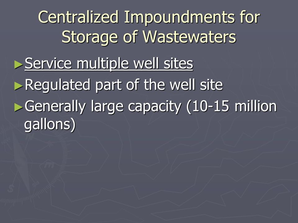 Centralized Impoundments for Storage of Wastewaters Service multiple well sites Service multiple well sites Regulated part of the well site Regulated