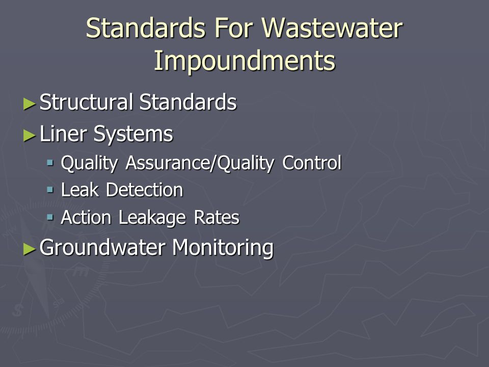 Standards For Wastewater Impoundments Structural Standards Structural Standards Liner Systems Liner Systems Quality Assurance/Quality Control Quality