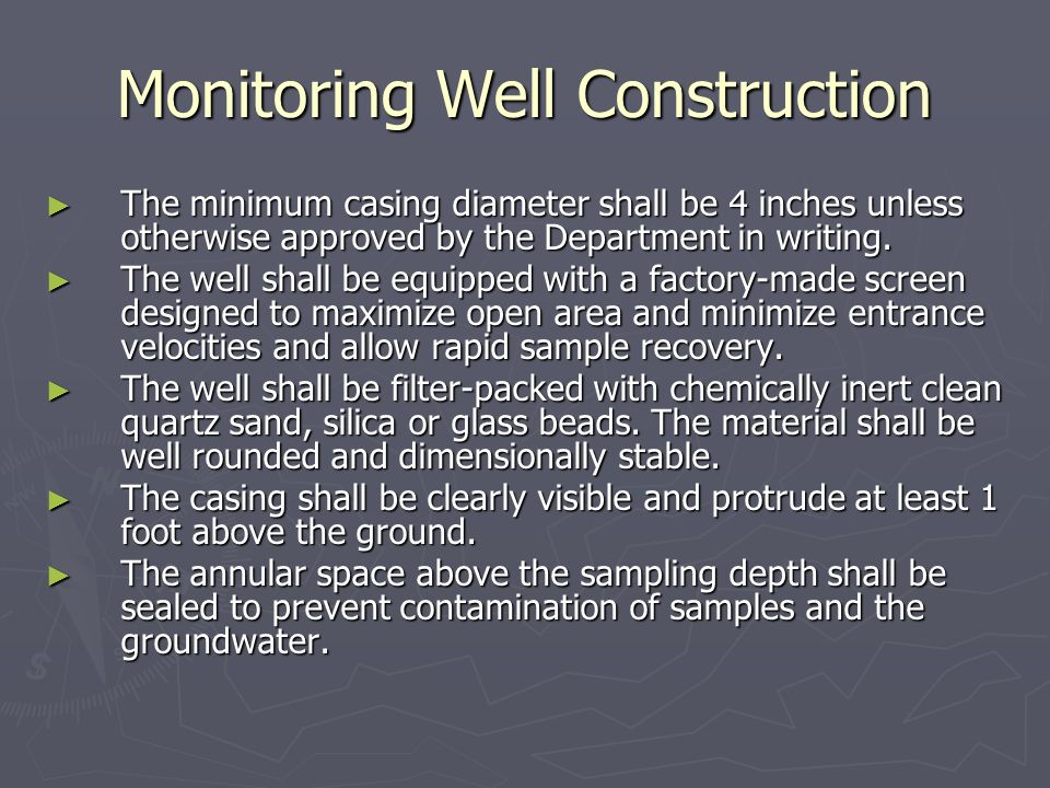 Monitoring Well Construction The minimum casing diameter shall be 4 inches unless otherwise approved by the Department in writing. The minimum casing