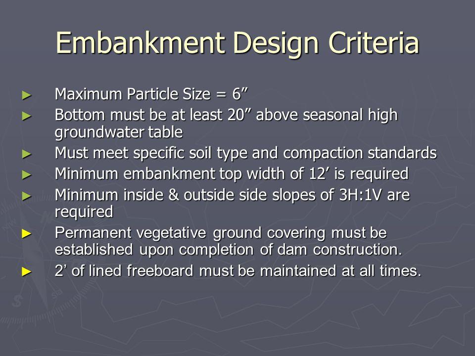Embankment Design Criteria Maximum Particle Size = 6 Maximum Particle Size = 6 Bottom must be at least 20 above seasonal high groundwater table Bottom