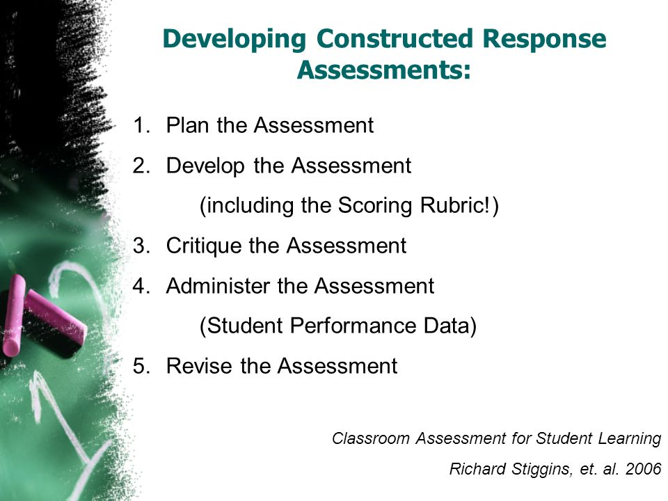 Developing Constructed Response Assessments: 1.Plan the Assessment 2.Develop the Assessment (including the Scoring Rubric!) 3.Critique the Assessment