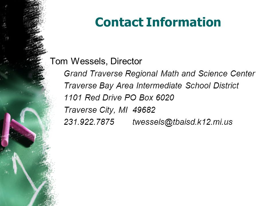Contact Information Tom Wessels, Director Grand Traverse Regional Math and Science Center Traverse Bay Area Intermediate School District 1101 Red Driv