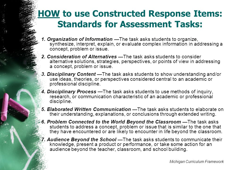 HOW to use Constructed Response Items: Standards for Assessment Tasks: 1. Organization of Information The task asks students to organize, synthesize,