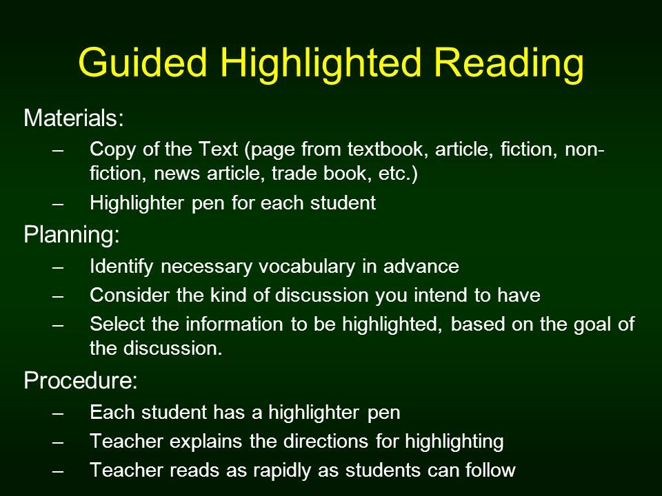 Guided Highlighted Reading Materials: –Copy of the Text (page from textbook, article, fiction, non- fiction, news article, trade book, etc.) –Highligh