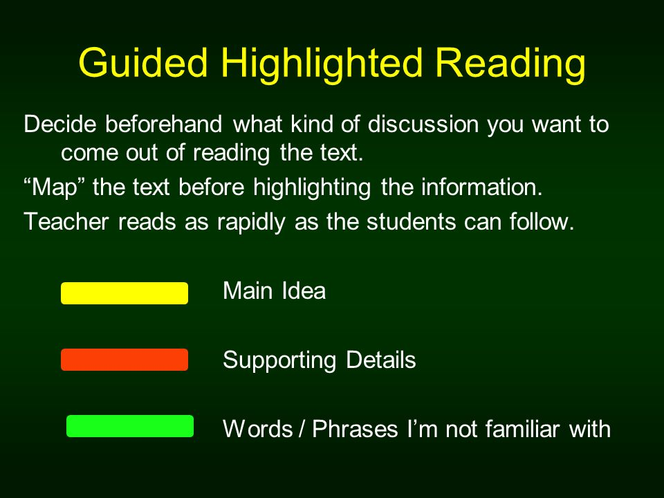 Guided Highlighted Reading Decide beforehand what kind of discussion you want to come out of reading the text. Map the text before highlighting the in