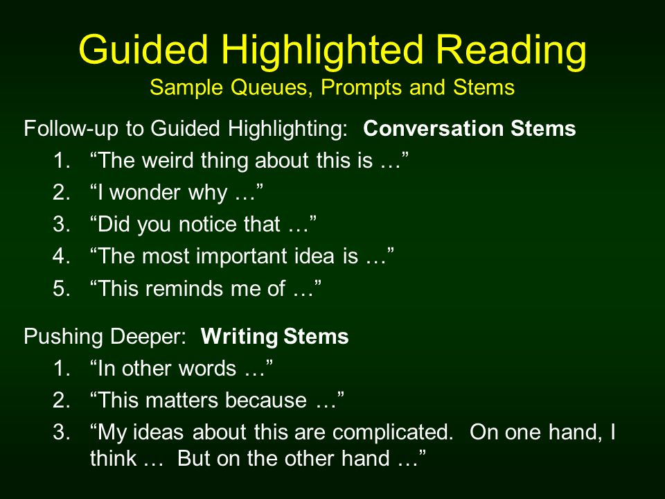 Guided Highlighted Reading Sample Queues, Prompts and Stems Follow-up to Guided Highlighting: Conversation Stems 1.The weird thing about this is … 2.I